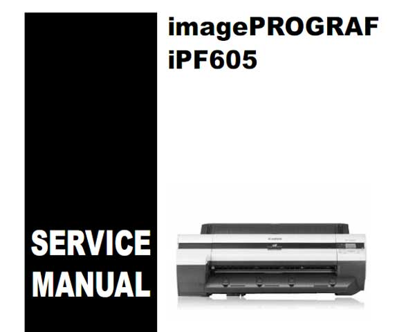 CANON iPF605 Service Manual and Parts Catalog for iPF605, iPF6000S, iPF6100, iPF6200, iPF6300, iPF6300S, iPF6350, iPF6400, iPF6450