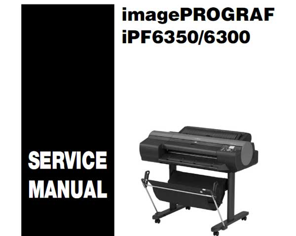 CANON iPF6300, iPF6350 Service Manual and Parts Catalog for iPF605, iPF6000S, iPF6100, iPF6200, iPF6300, iPF6300S, iPF6350, iPF6400, iPF6450