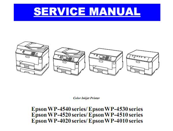 Epson <b>WP-4010 series, WP-4020 series, WP-4090, series, WP-4510 series, WP-4520 series, WP-4530 series, WP-4540 series, WP-4590 series</b> printers Service Manual  <font color=red>New!</font>